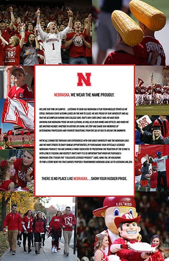 Nebraska. We wear the name proudly. There is no place like Nebraska…Show your Husker pride.