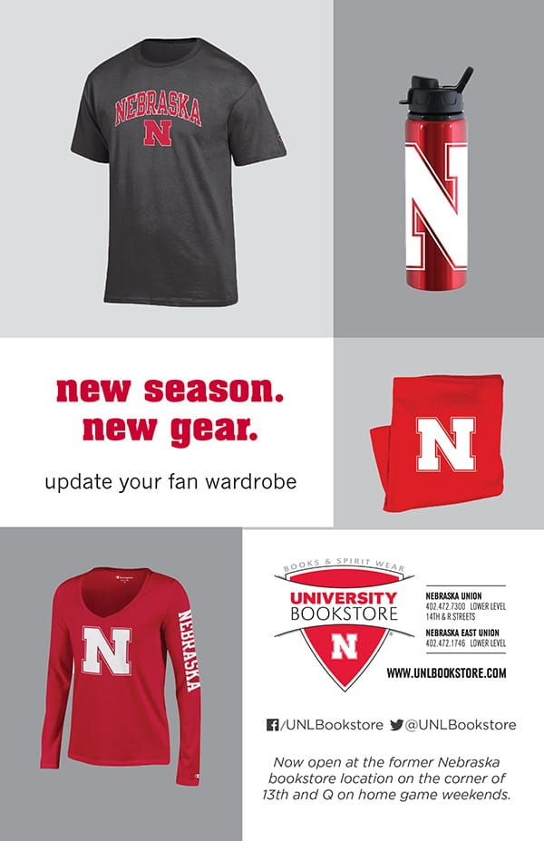 New season. New gear. Update your fan wardrobe. University Bookstore, now open at the former Nebraska bookstore location on the corner of 13th and Q on home game weekends.